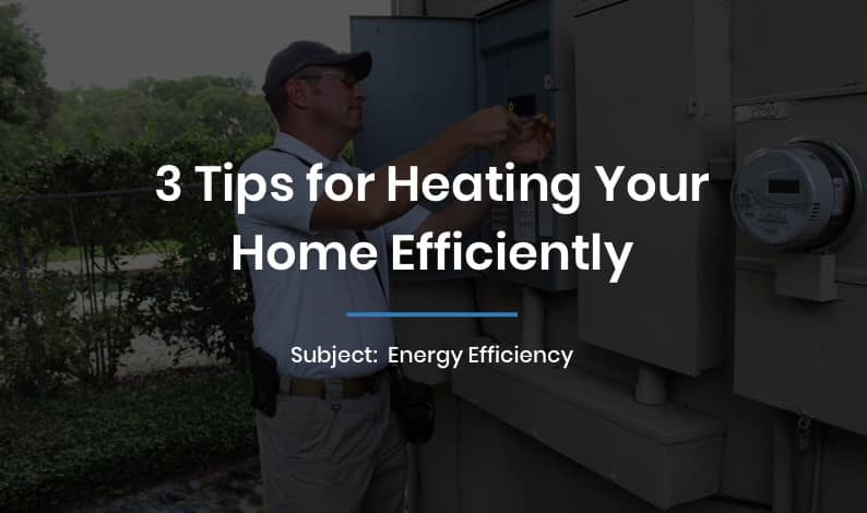 3 Tips for Heating Your Home Efficiently