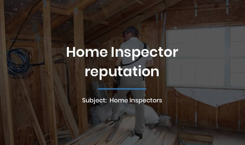 Home Inspector reputation