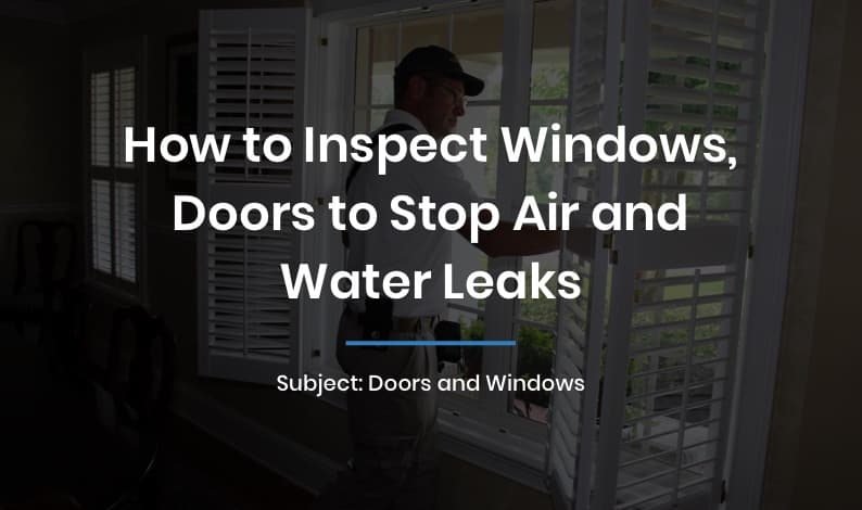 How to Inspect Windows, Doors to Stop Air and Water Leaks