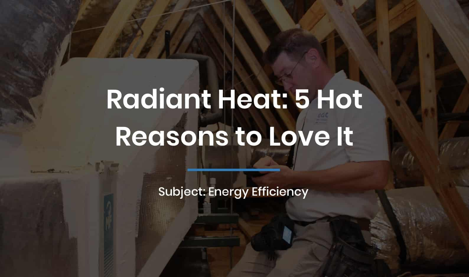 Radiant Heat: 5 Hot Reasons to Love It