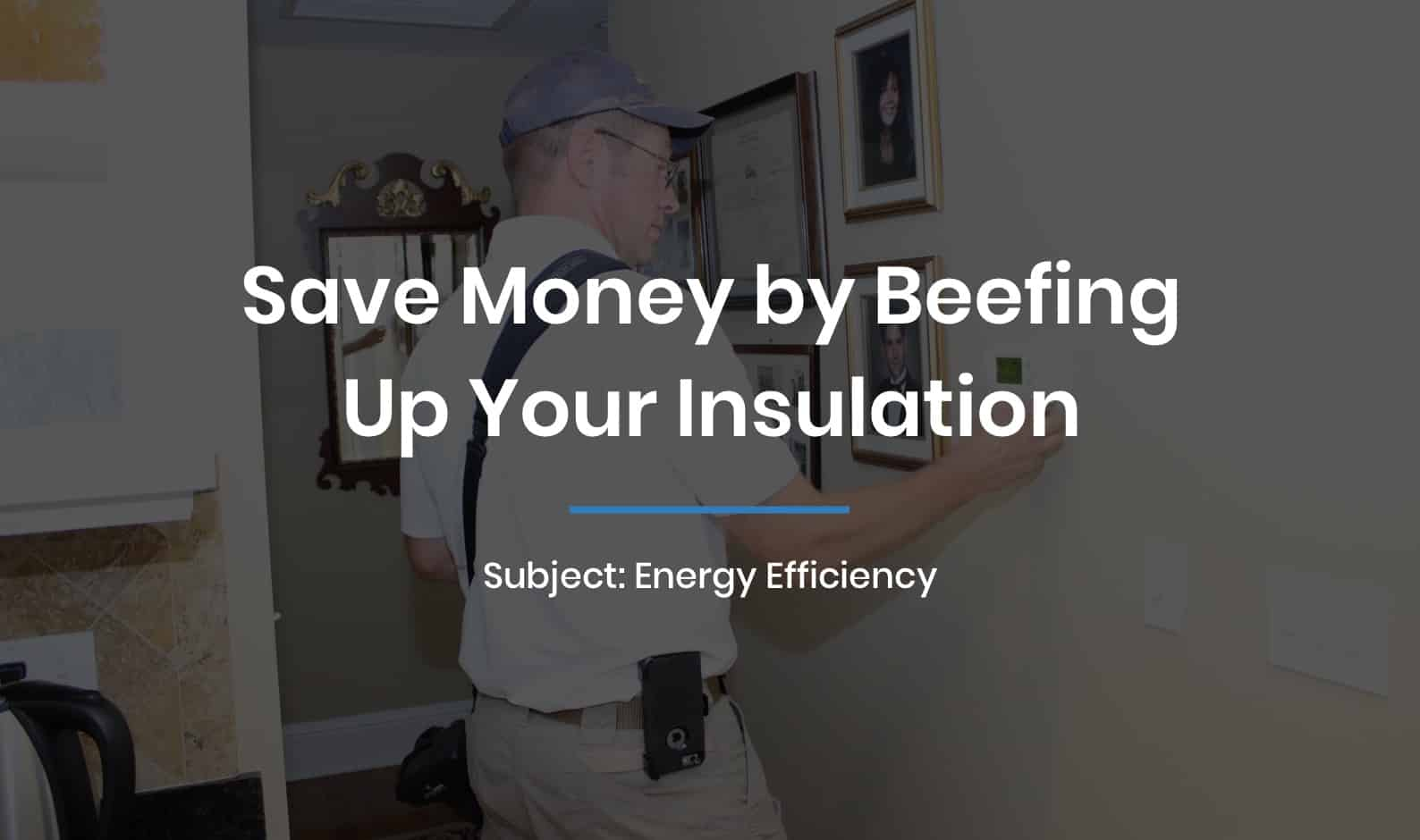 Save Money by Beefing Up Your Insulation
