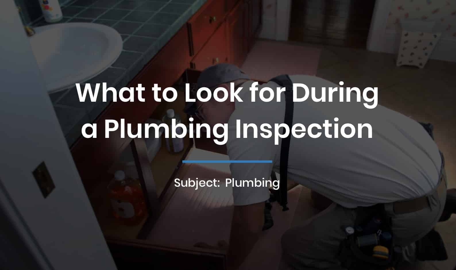 What to Look for During a Plumbing Inspection