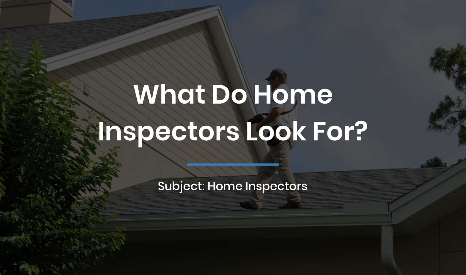What do home inspectors look for?