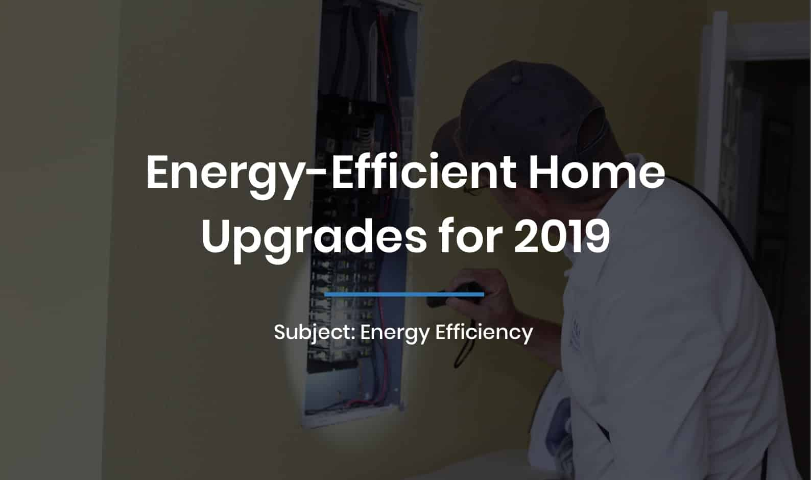 Energy-Efficient Home Upgrades for 2019