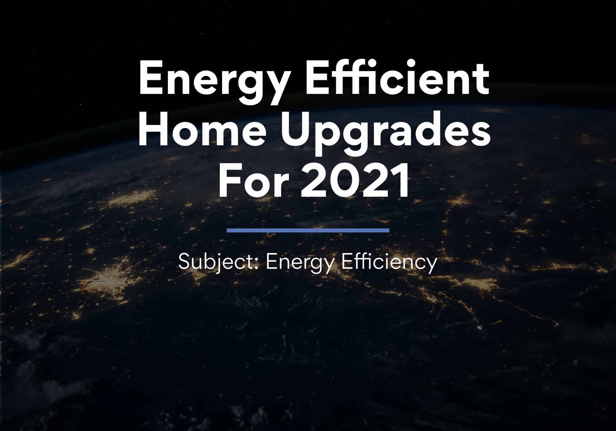 Energy Efficient Home Upgrades For 2021