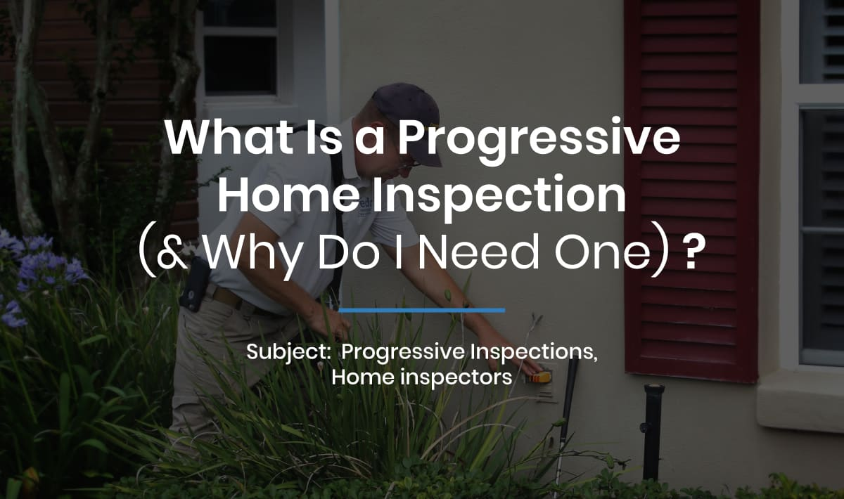 What is a progressive home inspection (& why do I need one)?