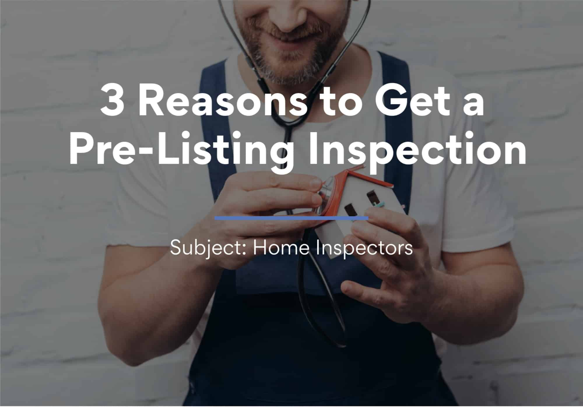 3 Reasons to Get a Pre-Listing Inspection